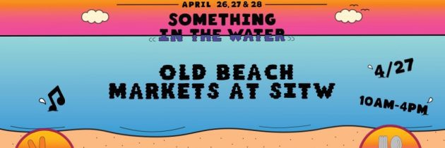 Old Beach Markets Partner with Something in the Water Festival